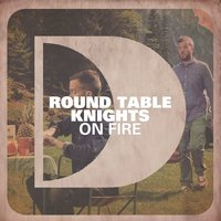 On Fire — Round Table Knights