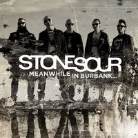 Meanwhile In Burbank... — Stone Sour