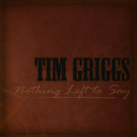 Nothing Left To Say — Tim Griggs