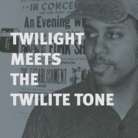 "Twilight Meets the Twilite Tone: ""*special H^gh"" — Twilight, Twilight Tone, The Twilite Tone"