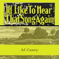 Id Like To Hear That Song Again — Al Casey