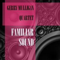 Familiar Sound — Gerry Mulligan Quartet