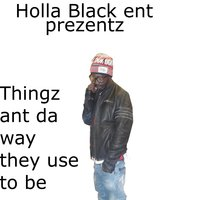 Thingz Ant Da Way They Use to Be — Holla Black