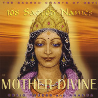 108 Sacred Names of Mother Divine - Sacred Chants of Devi — Craig Pruess & Ananda