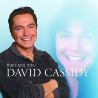 Then And Now — David Cassidy