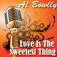 Love Is the Sweetest Thing — Al Bowlly