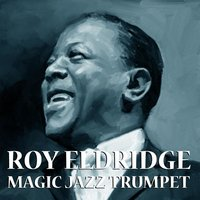 Magic Jazz Trumpet — Roy Eldridge & His Orchestra