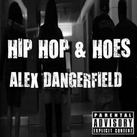 Hip Hop & Hoes — Alex Dangerfield