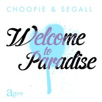 Welcome to Paradise — Choopie, Segall