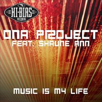 Music Is My Life — DNA Project, DNA Project featuring Shaune Ann