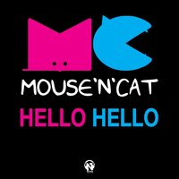 Hello Hello — Mouse 'N' Cat