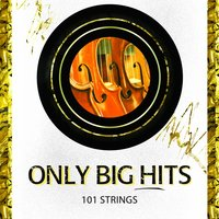 Only Big Hits — 101 Strings