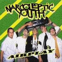 Airplay — Narcoleptic Youth, Narcopleptic Youth