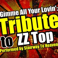 Gimme All Your Lovin': Tribute to ZZ Top — Stairway To Heaven