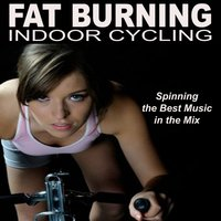 Fat Burning Indoor Cycling - Spinning the Best Indoor Cycling Music in the Mix & DJ Mix — сборник