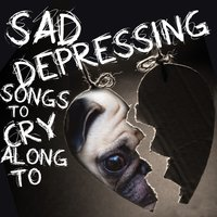 Sad, Depressing Songs to Cry Along To — сборник
