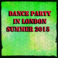Dance Party in London Summer 2015 — сборник