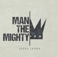 Paper Crown — Man the Mighty