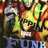 Tippin' on the Edge of Funk — J. Dee