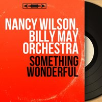 Something Wonderful — Nancy Wilson, Billy May Orchestra