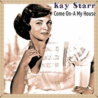 Come On-A My House — Kay Starr
