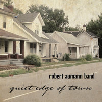 Quiet Edge of Town — Robert Aumann Band