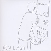 REMEMBER... — Jon Lash