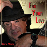 For Your Love - Single — Trade Martin