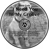 I Need You in My Groove — Deep Code