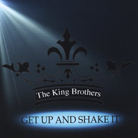 Get up and Shake It — The King Brothers