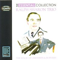 The Magic Of George Gershwin & Richard Rogers: The Essential Collection — Ralph Sharon Trio
