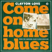 Come On Home Blues — Clayton Love