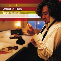 What A DAY… — Taro Hakase