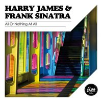 All or Nothing At All — Frank Sinatra, Harry James