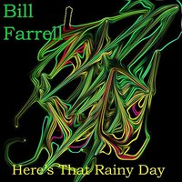 Here's That Rainy Day — Bill Farrell