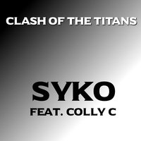 Clash of the Titans — Syko, Colly C