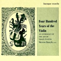 Four Hundred Years of the Violin - An Anthology of the Art of Violin Playing, Vol. 1 — Steven Staryk, Eloise Niwa