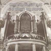 The Organ of St. George's Hall, Liverpool — Christopher Dearnley