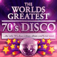 World's Greatest 70's Disco - The Only 70's Disco tribute album you'll ever need — сборник