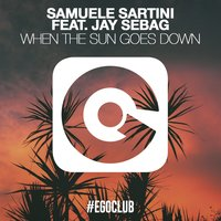 When the Sun Goes Down — Samuele Sartini, Jay Sebag