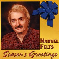 Season's Greetings — Narvel Felts