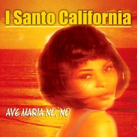 Ave Maria No No — I Santo California