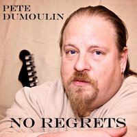No Regrets — Pete Dumoulin