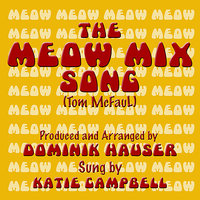 The Meow Mix Song — Dominik Hauser, Katie Campbell