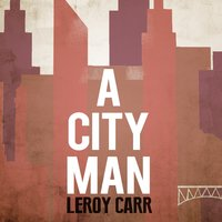 A City Man — Leroy Carr