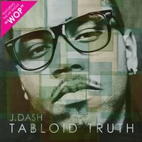 Tabloid Truth — J. Dash