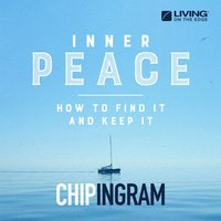 Inner Peace: How to Find It and Keep It — Chip Ingram