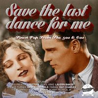Save The Last Dance For Me (Finest Pop From The 50s And 60s) — сборник