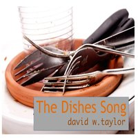 The Dishes Song — David W. Taylor