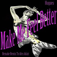 Make Me Feel Better — Alex Adair, Hughes